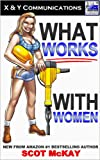What Works With Women (Dating Power Series Book 4)