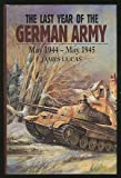 img - for The Last Year of the German Army May 1944-May 1945 (Last year of the Luftwaffe/Kreigsmarine) book / textbook / text book