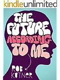 The Future According To Me (Kindle Single)