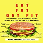 Eat Fat, Get Fit: How to Create Your Perfect Diet to Lose Weight, Heal Your Gut, and Have More Energy Hörbuch von Kusha Karvandi Gesprochen von: Greg Zarcone