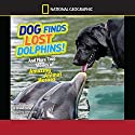 Dog Finds Lost Dolphins: And More True Stories of Amazing Animal Heroes Audiobook by Elizabeth Carney Narrated by Johnny Heller