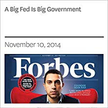 A Big Fed Is Big Government (       UNABRIDGED) by Forbes Narrated by Ken Borgers