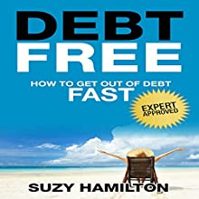Debt Free: How to Get Out of Debt Fast (       UNABRIDGED) by Suzy Hamilton Narrated by Joy Nash