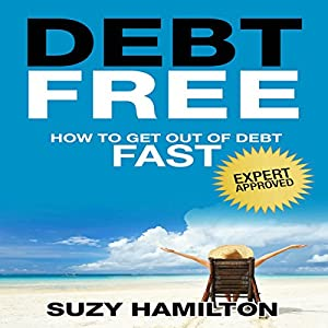 Debt Free: How to Get Out of Debt Fast Audiobook