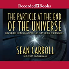 The Particle at the End of the Universe: How the Hunt for the Higgs Boson Leads Us to the Edge of a New World (       UNABRIDGED) by Sean Carroll Narrated by Jonathan Hogan