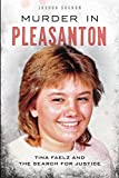 Murder in Pleasanton: Tina Faelz and the Search for Justice (True Crime)