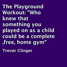 The Playground Workout (       UNABRIDGED) by Trevor Clinger Narrated by Jonathan Boss
