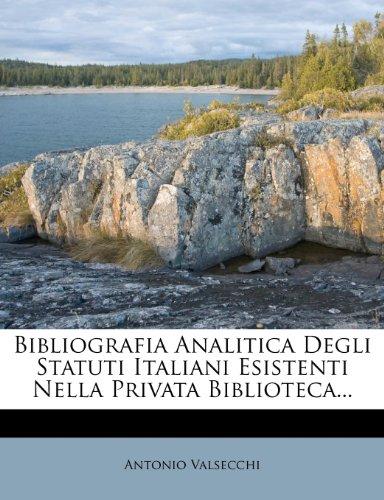 Bibliografia Analitica Degli Statuti Italiani Esistenti Nella Privata Biblioteca...