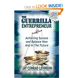 The Guerrilla Entrepreneur: Achieving Success and Balance Now and in the Future (Guerilla Marketing Press) Jay Conrad Levinson