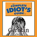 The Complete Idiot's Guide to German, Level 2 Audiobook by  Linguistics Team Narrated by  Linguistics Team