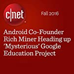 Android Co-Founder Rich Miner Heading up 'Mysterious' Google Education Project | David Carnoy