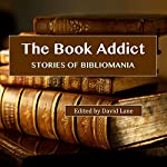 The Book Addict: Stories of Bibliomania | David Christopher Lane