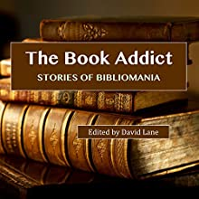 The Book Addict: Stories of Bibliomania Audiobook by David Christopher Lane Narrated by Mark D. Mickelson