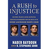 A Rush to Injustice: How Power, Prejudice, Racism, and Political Correctness Overshadowed Truth and Justice in the Duke Lacrosse Rape Case ~ R. Stephanie Good