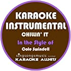 Chillin' It (In the Style of Cole Swindell) [Karaoke Instrumental Version]