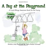 A Day at the Playground: A Food Allergy Awaremess Book for the Young