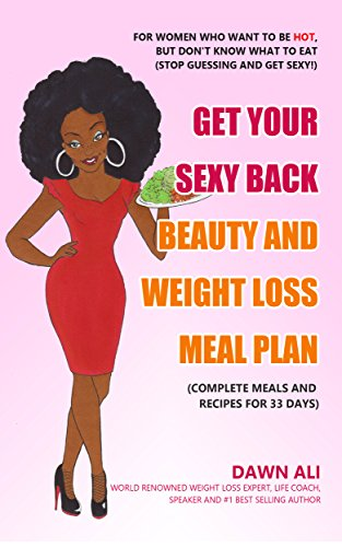 Get Your Sexy Back Beauty And Weight Loss Meal Plan by Dawn Ali