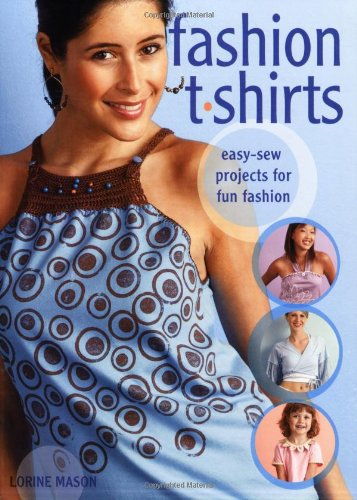 Fashion T-Shirts: Easy-Sew Projects for Fun Fashion