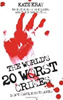 The World's 20 Worst Crimes: True Stories of 20 Killers and Their 1000 Victims