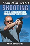 Surgical Speed Shooting: How to Achieve High-Speed Marksmanship in a Gunfight