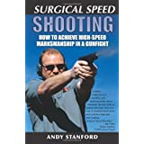 Surgical Speed Shooting: How to Achieve High-Speed Marksmanship in a Gunfightby Andy Stanford
