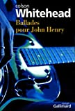 Ballades pour John Henry (French Edition) (2070766365) by Colson Whitehead