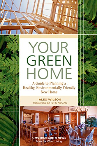 your-green-home-a-guide-to-planning-a-healthy-environmentally-friendly-new-home-mother-earth-news-wi