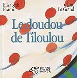 echange, troc Elisabeth Brami, Claire Le Grand - Le doudou de Tiloulou
