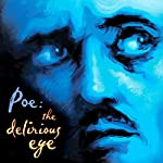 Poe: The Delirious Eye | Edgar Allan Poe