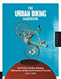 Search : The Urban Biking Handbook: The DIY Guide to Building, Rebuilding, Tinkering with, and Repairing Your Bicycle for City Living