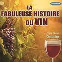 La fabuleuse histoire du vin | Livre audio Auteur(s) : Jean-François Gautier Narrateur(s) : Delphine Alvado