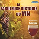 La fabuleuse histoire du vin | Jean-François Gautier