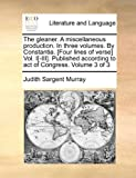 img - for The gleaner. A miscellaneous production. In three volumes. By Constantia. [Four lines of verse] Vol. I[-III]. Published according to act of Congress. Volume 3 of 3 book / textbook / text book
