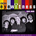 Eyewitness, 1960-1969: A History of the Twentieth Century in Sound  by Joanna Bourke Narrated by Tim Pigott-Smith