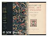 A history of Gothic art in England,