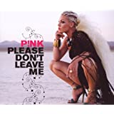 Please Don't Leave Me (Mixes)by Pink