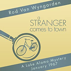 A Stranger Comes to Town: A Lake Alamo Mystery, January 1967 | [Rod Van Wyngarden]