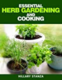 Essential Herb Gardening and Cooking