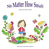 No Matter How Small: Childrens Bedtime Story-Illustrated Picture Book-Teaches Values (Beginner Early Reader) ebook-freegift Fantasy About friendship, ... Night Sleep Tight Book Collection) (Volume 1)