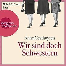 Wir sind doch Schwestern Hörbuch von Anne Gesthuysen Gesprochen von: Gabriele Blum