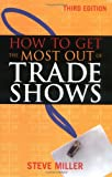How to Get the Most Out of Trade Shows (0658009397) by Miller, Steve