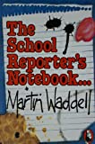 School Reporter's Notebook (0099389703) by Waddell, Martin