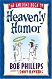 The Awesome Book of Heavenly Humor: Inspirational Jokes, Quotes, and Cartoons (0736910913) by Phillips, Bob