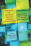 Handbook for Upstream Oilfield Contract Administrators: Using Contracts and Insurance to Manage Operational Risk