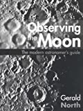 Observing the Moon: The Modern Astronomer's Guide (0521622743) by North, Gerald