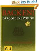 Backen! Das Goldene von GU: Rezepte zum Glänzen und Genießen (Die GU Grundkochbücher)