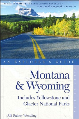 Montana & Wyoming: An Explorer's Guide (Includes Yellowstone and Glacier National Parks)