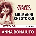 Mille anni che sto qui Audiobook by Mariolina Venezia Narrated by Anna Bonaiuto
