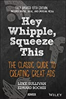 Hey, Whipple, Squeeze This: The Classic Guide to Creating Great Ads, 5th Edition Front Cover