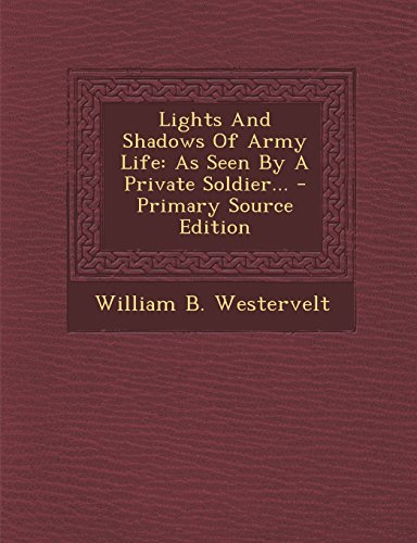 Lights And Shadows Of Army Life: As Seen By A Private Soldier... - Primary Source Edition